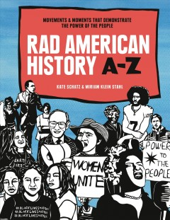 Rad American History A-z : Movements and Moments That Demonstrate the Power of the People