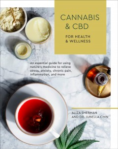Cannabis and CBD for health and wellness : an essential guide for using nature's medicine to relieve stress, anxiety, chronic pain, inflammation, and more
