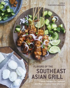 Flavors of the Southeast Asian grill / Classic Recipes for Seafood and Meats Cooked over Charcoal