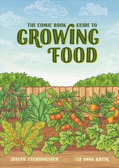 The Comic Book Guide to Growing Food : Step-by-step Vegetable Gardening for Everyone