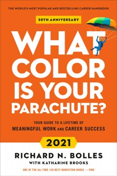 What color is your parachute? 2021 : your guide to a lifetime of meaningful work and career success / Richard N. Bolles ; with Katharine Brooks.