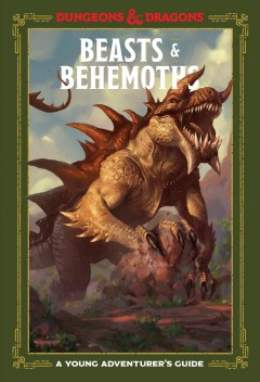 Beasts & behemoths : a young adventurer's guide / written by Jim Zub ; with Stacy King and Andrew Wheeler.