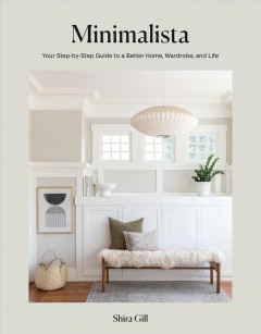 Minimalista : Your Step-by-step Guide to a Better Home, Wardrobe, and Life