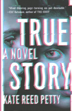 True story : a novel / Kate Reed Petty.