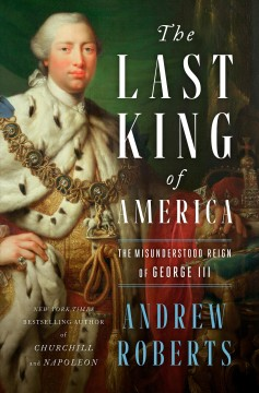 The last king of America : the misunderstood reign of George III