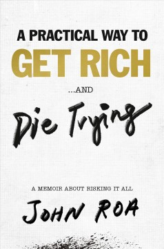 A practical way to get rich . . . and die trying : a cautionary tale