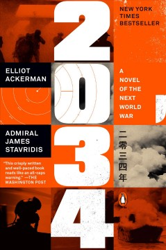 2034 a novel of the next world war / Elliot Ackerman, Admiral James Stavridis, USN (Ret.).