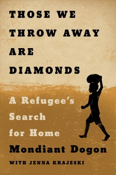 Those we throw away are diamonds : a refugee's search for home / Mondiant Dogon with Jenna Krajeski.