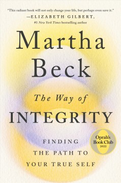 The way of integrity : finding the path to your true self / Martha Beck.