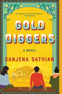 Gold diggers a novel / Sanjena Sathian.