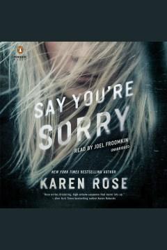 Say you're sorry [electronic resource] / Karen Rose.