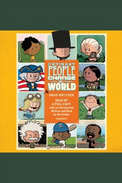 Ordinary people change the world [electronic resource] : I am Amelia Earhart; I am Abraham Lincoln; I am Rosa Parks; and 14 Other Heroes / Brad Meltzer