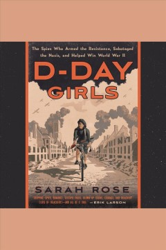 D-Day girls [electronic resource] : the untold story of the female spies who helped win World War Two / by Sarah Rose Crown.