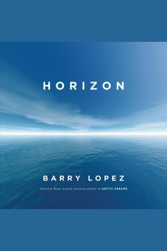 Horizon [electronic resource] / by Barry Lopez.