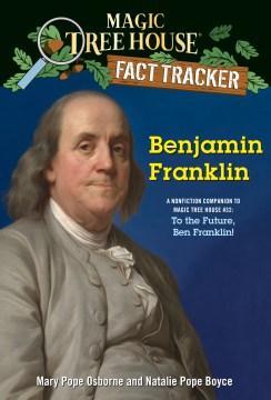 Benjamin Franklin : a nonfiction companion to Magic Tree House #32, To the future, Ben Franklin