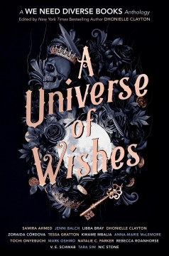 A universe of wishes a We Need Diverse Books fantasy anthology / edited by Dhonielle Clayton.