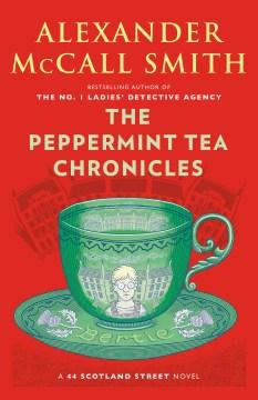 The peppermint tea chronicles / Alexander McCall Smith ; illustrations by Iain McIntosh.