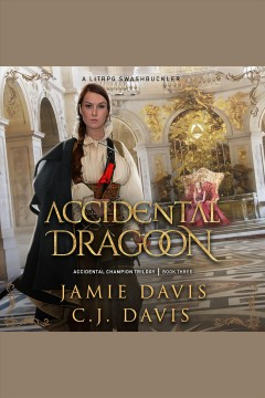 Accidental dragoon. A LitRPG Swashbuckler [electronic resource] / Jamie Davis and C.j. Davis.