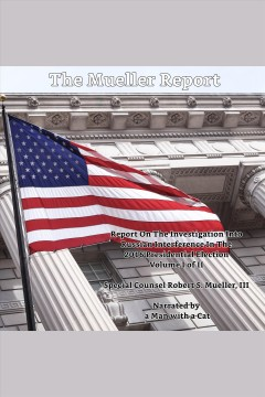 Report on the investigation into Russian interference in the 2016 presidential election. Volume I of II [electronic resource] / Special Counsel Robert S. Mueller, III.