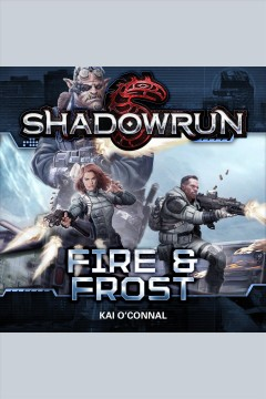 Shadowrun : fire & frost [electronic resource] / Kai O'Connal.
