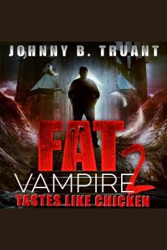 Fat Vampire 2 : Tastes Like Chicken [electronic resource] / Johnny B. Truant.