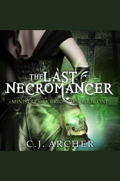 The last necromancer [electronic resource] / C.J. Archer.