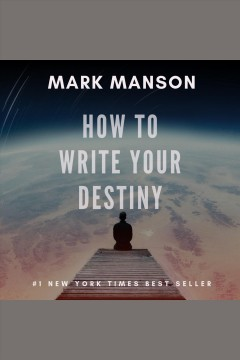 How to write your destiny [electronic resource] / Mark Manson.
