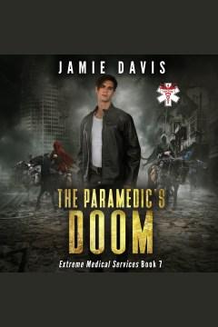 The Paramedic's Doom : Extreme Medical Services, Book 7 [electronic resource] / Jamie Davis.
