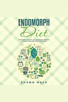 Endomorph diet. The Modern, Scientific, and Sustainable Approach to Achieve Your Long-Term Fitness Goals [electronic resource] / Shawn MacK.