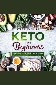 Keto for beginners. A Complete 21-Day Plan for Rapid Weight Loss and Burn Fat Right Now! [electronic resource] / Stefano Villa.