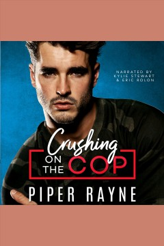 Crushing on the cop [electronic resource] / Piper Rayne.