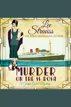 Murder on the SS Rosa : a Ginger Gold mystery [electronic resource] / Lee Strauss.