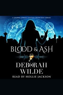 Blood & ash [electronic resource] / Deborah Wilde.