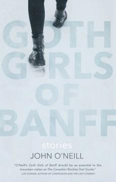 Goth girls of Banff : stories / John O'Neill.