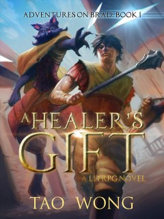 A Healer's Gift : A LitRPG Adventure: Tales of Brad Series, Book 1 [electronic resource] / Tao Wong.