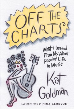 Off the Charts : What I Learned from My Almost Fabulous Life in Music