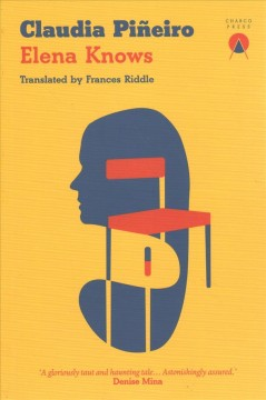 Elena knows / Claudia Piñeiro ; translated by Frances Riddle.
