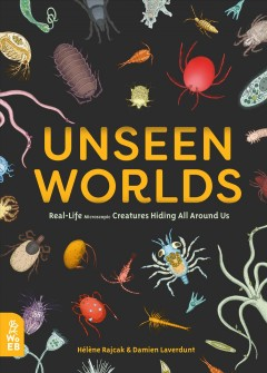 Unseen Worlds : Real-life Microscopic Creatures Hiding All Around Us