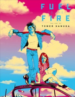 Fuel to the Fire : The Art of Tomer Hanuka