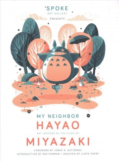 My Neighbor Hayao : Art Inspired by the Films of Miyazaki
