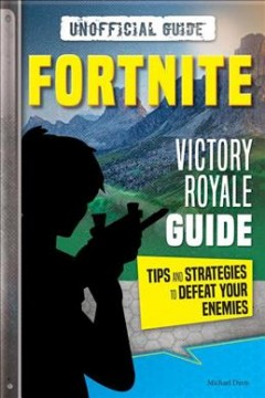 Fortnite : Victory Royale Guide; Tips and Strategies to Defeat Your Enemies; Unofficial