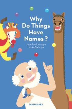 Why do things have names? / Jean Paul Mongin ; Junko Shibuya.