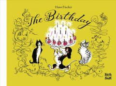 The birthday : a funny story with lots of pictures / by Hans Fischer ; translated by David Henry Wilson.