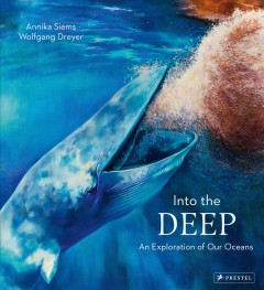 Into the Deep : An Exploration of Our Oceans