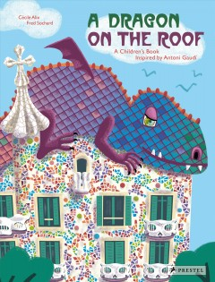 A Dragon on the Roof : A Childrenѫs Book Inspired by Anton̕ Gaud̕