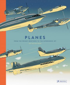 Planes : From the Wright Brothers to the Supersonic Jet