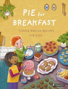 Pie for Breakfast : Simple Baking Recipes for Kids
