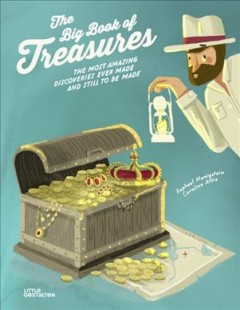 The big book of treasures : the most amazing discoveries ever made and still to be made