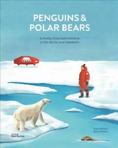 Penguins & polar bears : a pretty cool introduction to the Arctic and Antarctic / written by Alicia Klepeis ; illustrated by Grace Helmer.