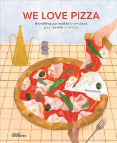 We Love Pizza : Everything You Want to Know About Your Number One Food